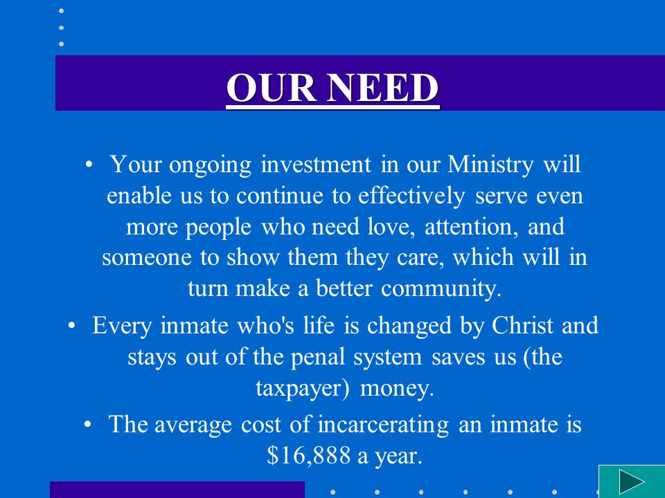 OUR NEED Your ongoing investment in our Ministry will enable us to continue to effectively serve even more people who need love, attention, and someone to show them they care, which will in turn make a better community.