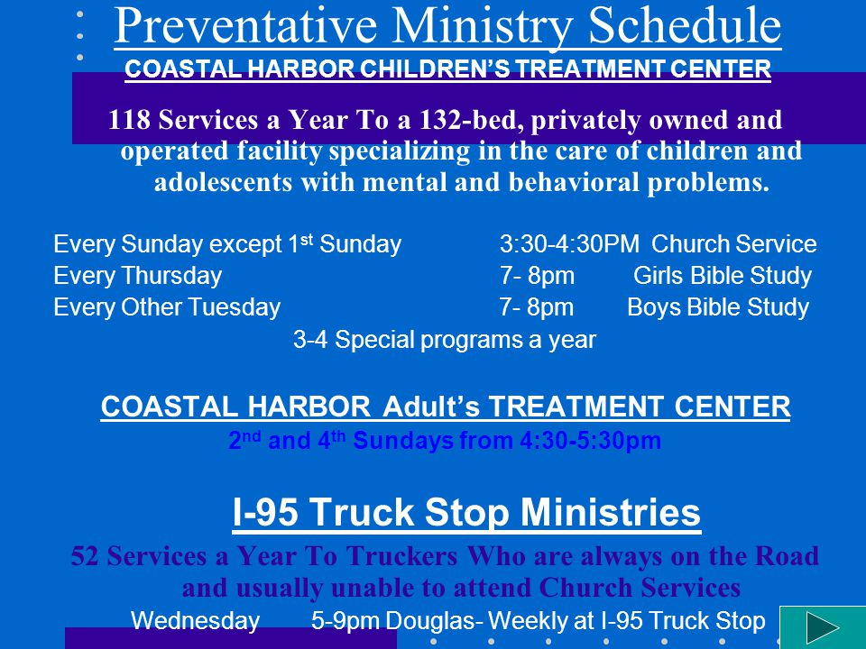 Preventative Ministry Schedule COASTAL HARBOR CHILDRENS TREATMENT CENTER 118 Services a Year To a 132-bed, privately owned and operated facility specializing in the care of children and adolescents with mental and behavioral problems.