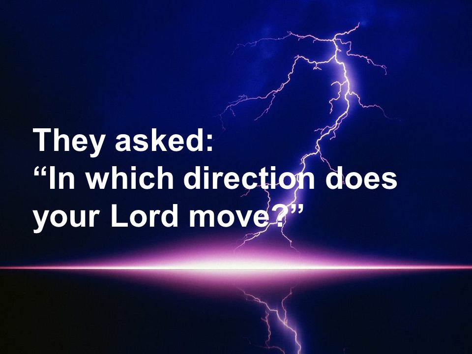 They asked: In which direction does your Lord move