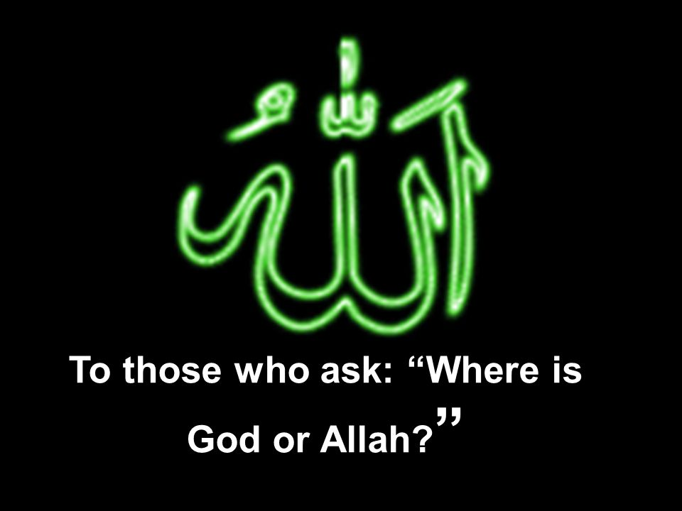 To those who ask: Where is God or Allah
