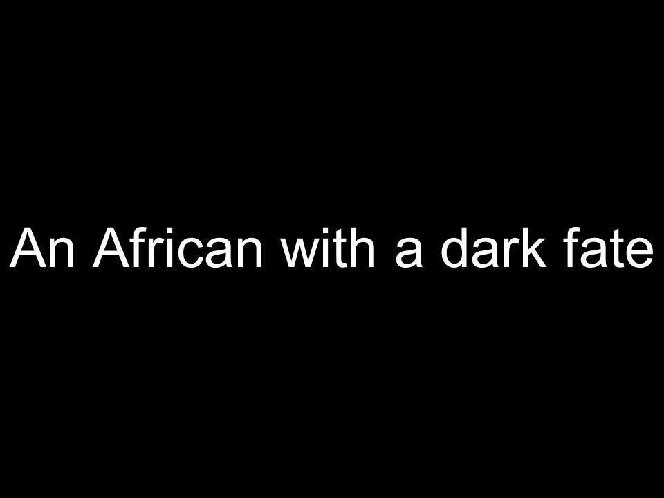 An African with a dark fate