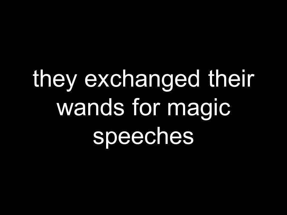 they exchanged their wands for magic speeches