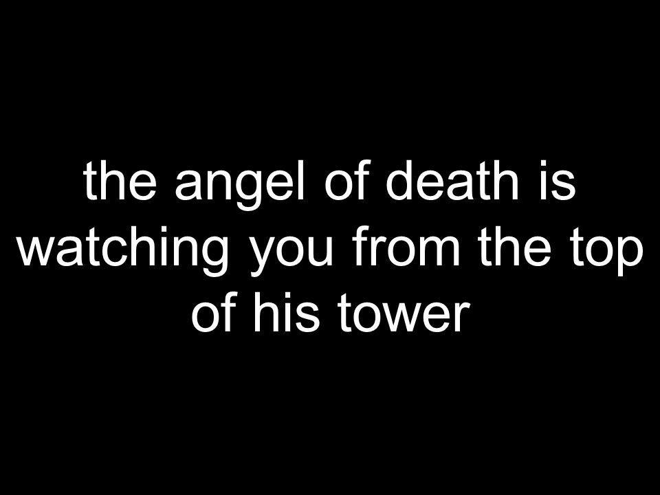 the angel of death is watching you from the top of his tower