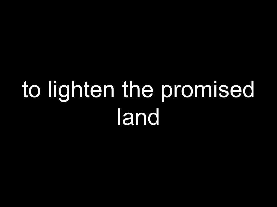 to lighten the promised land