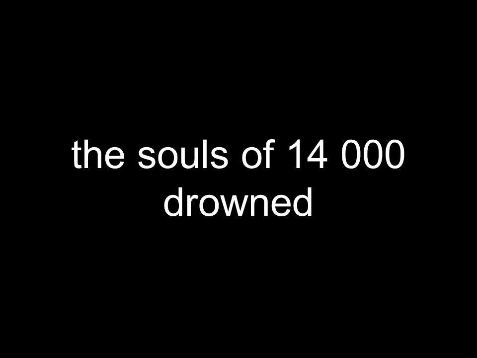 the souls of 14 000 drowned