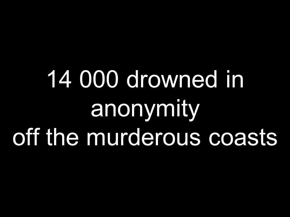14 000 drowned in anonymity off the murderous coasts