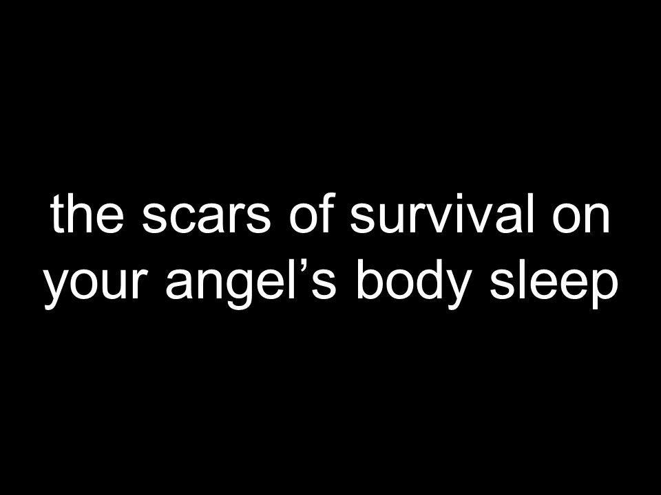 the scars of survival on your angels body sleep