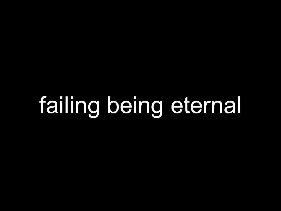 failing being eternal