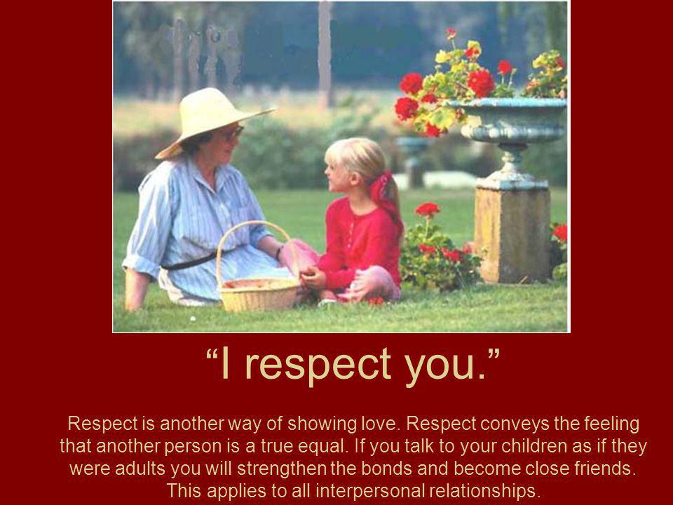 I respect you. Respect is another way of showing love.