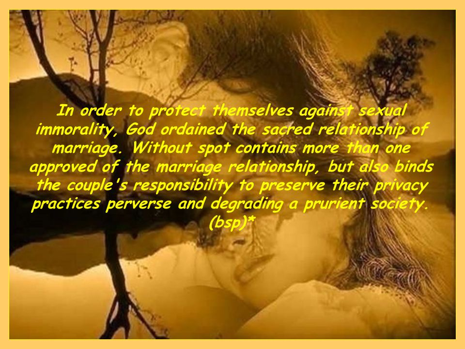 Respect marriage, their sacred vows and their physical intimacy is another aspect of the holy life that God calls his people.