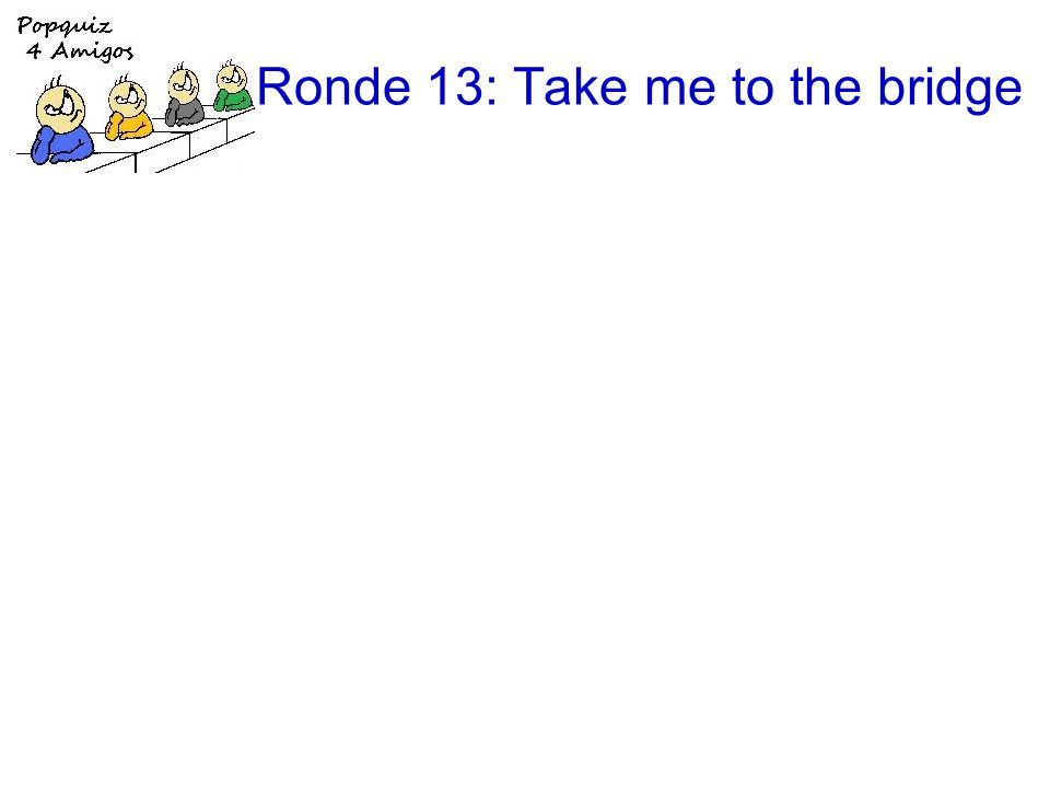 Ronde 13: Take me to the bridge