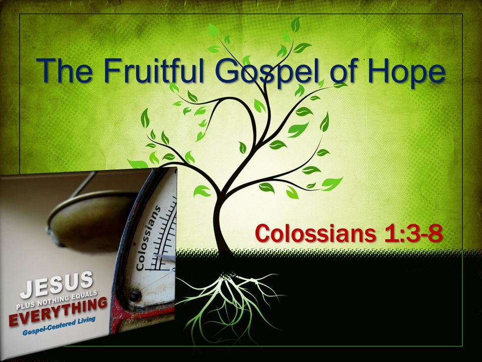 The Fruitful Gospel of Hope Colossians 1:3-8