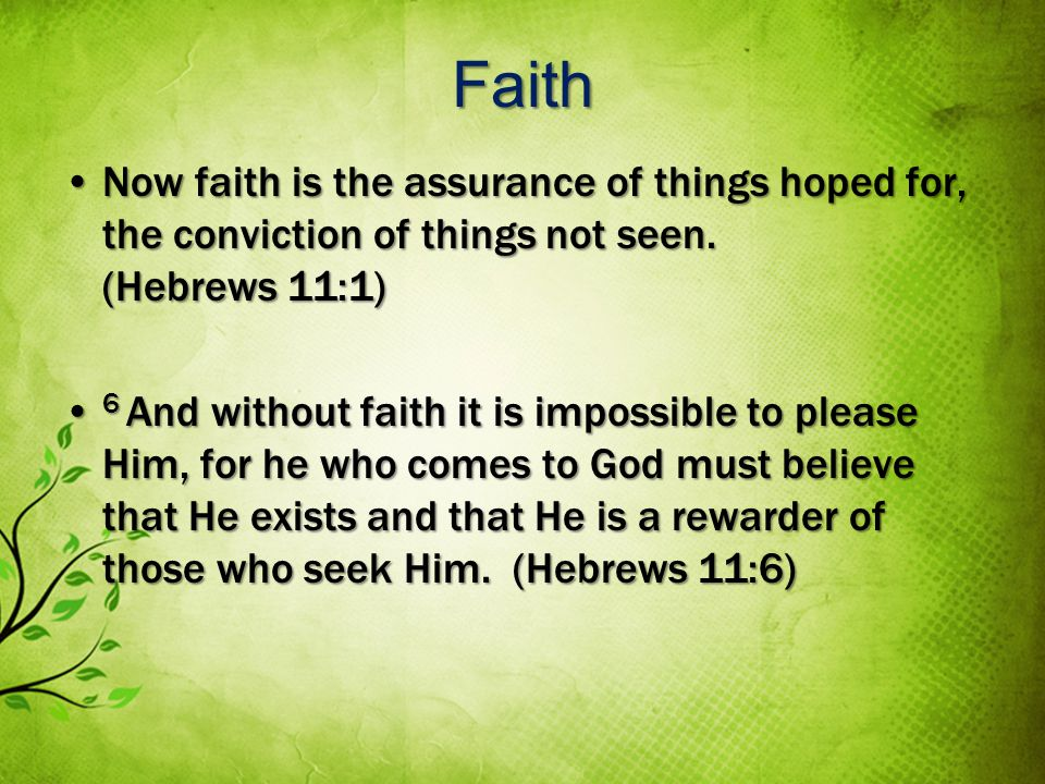 Faith Now faith is the assurance of things hoped for, the conviction of things not seen.