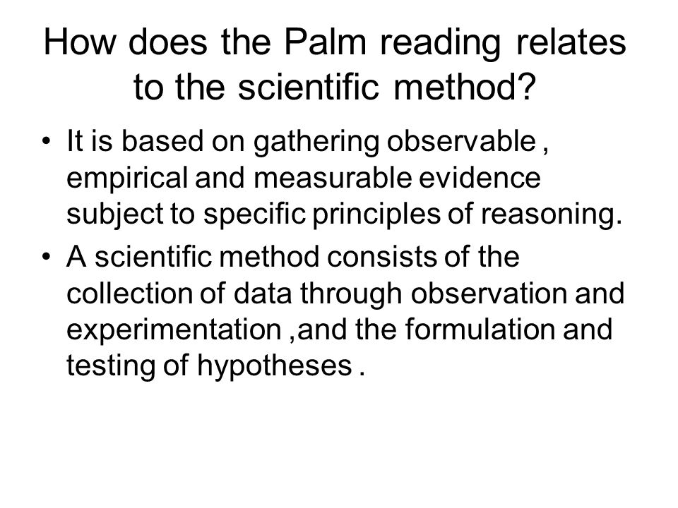 How does the Palm reading relates to the scientific method? It is based on gathering observable, empirical and measurable evidence subject to specific