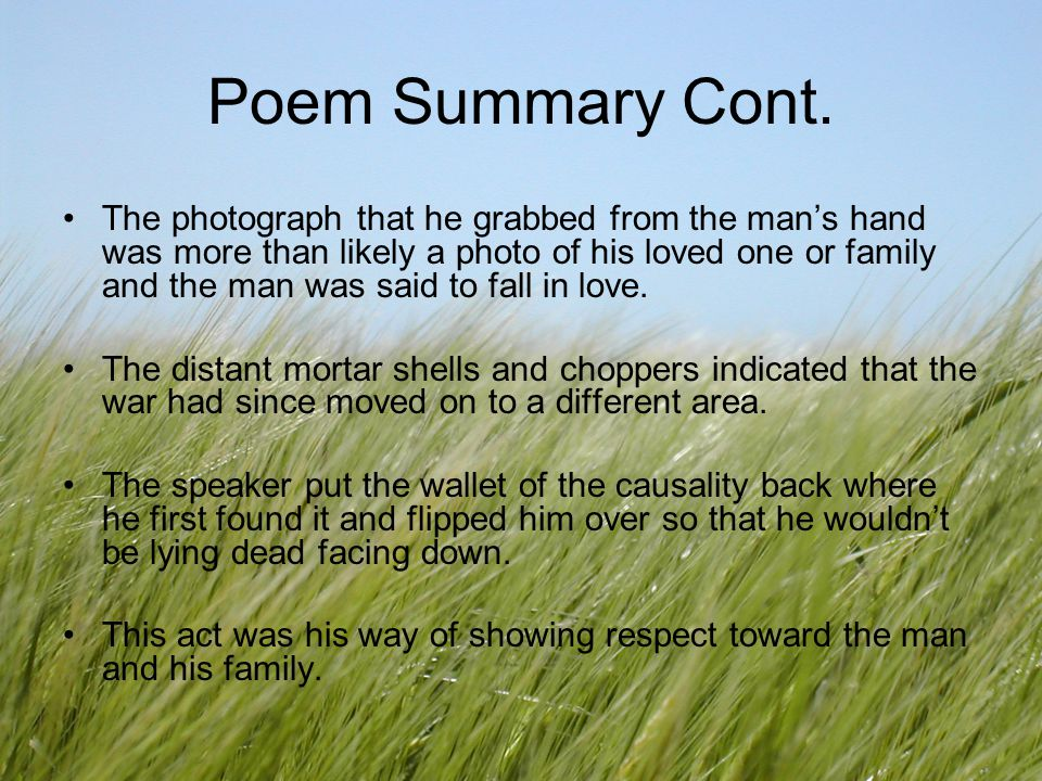 Poem Summary Cont. The photograph that he grabbed from the mans hand was more than likely a photo of his loved one or family and the man was said to f