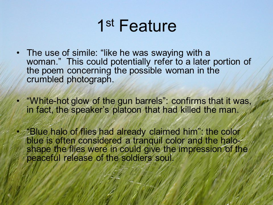 1 st Feature The use of simile: like he was swaying with a woman. This could potentially refer to a later portion of the poem concerning the possible