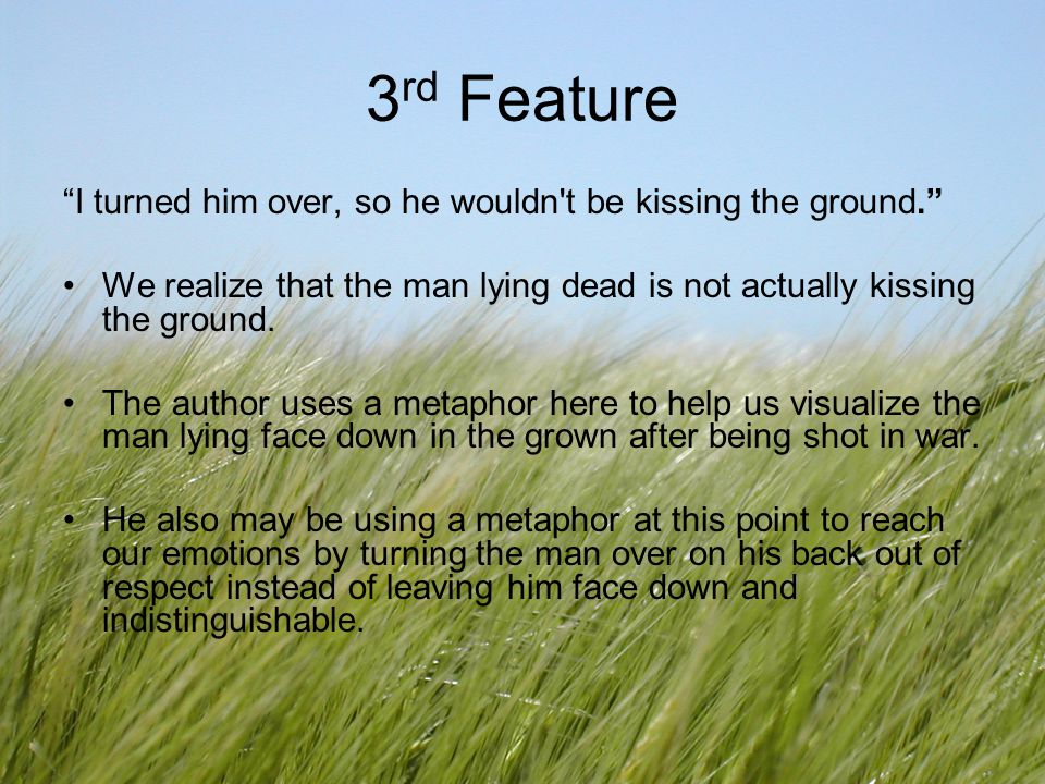 3 rd Feature I turned him over, so he wouldn't be kissing the ground. We realize that the man lying dead is not actually kissing the ground. The autho