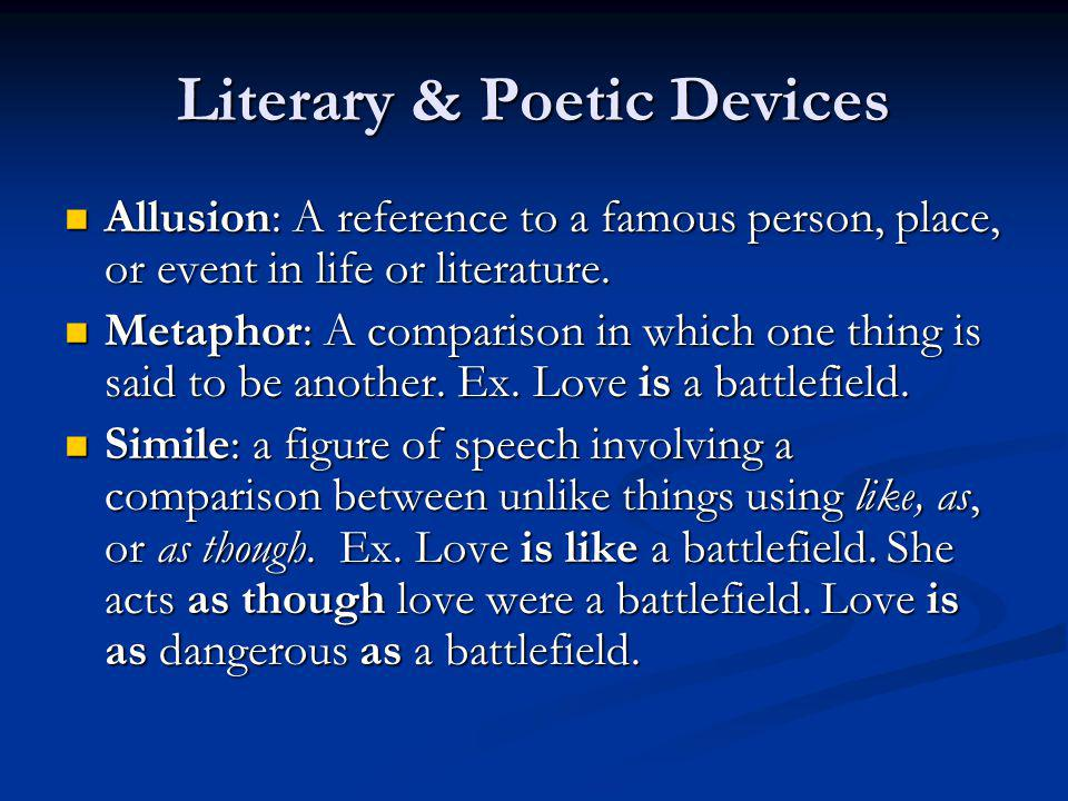 Literary & Poetic Devices Allusion: A reference to a famous person, place, or event in life or literature. Allusion: A reference to a famous person, p