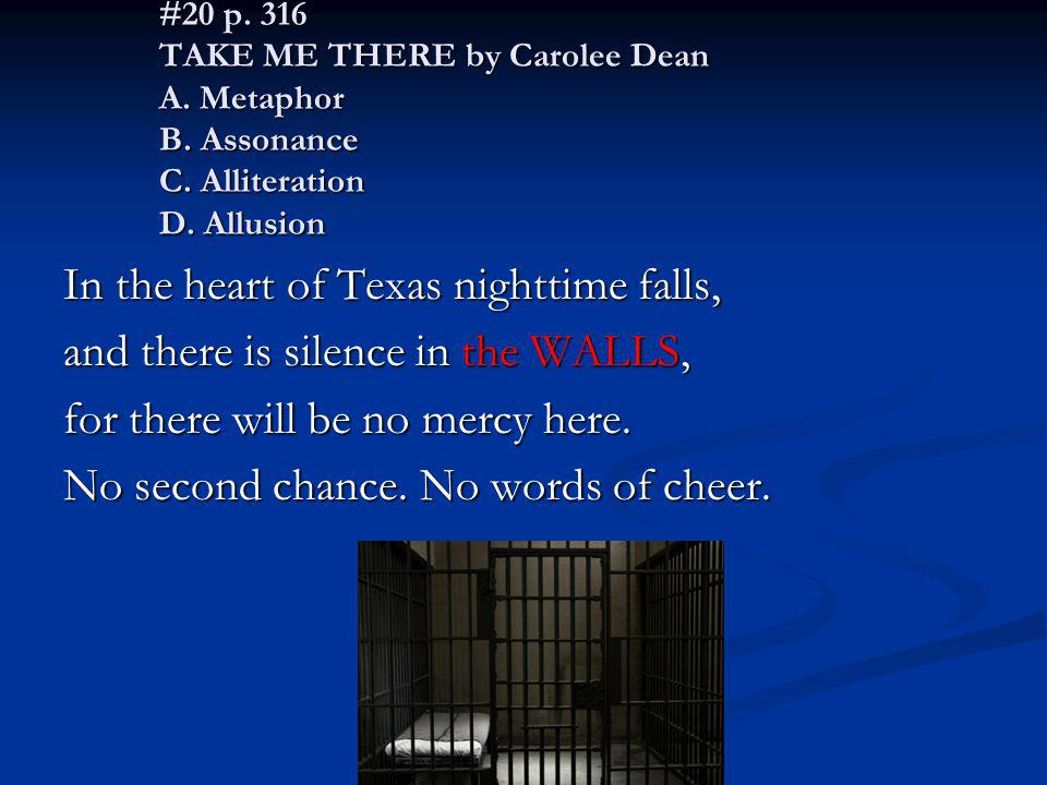 #20 p. 316 TAKE ME THERE by Carolee Dean A. Metaphor B. Assonance C. Alliteration D. Allusion In the heart of Texas nighttime falls, and there is sile