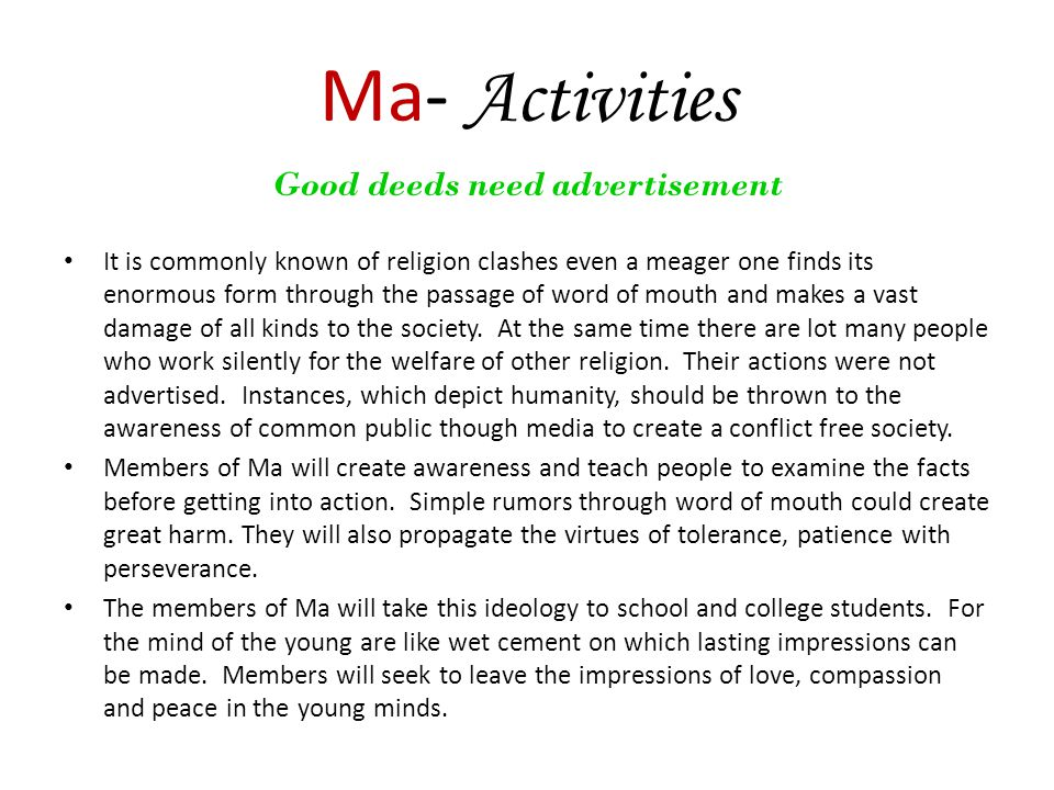 Ma- Activities Good deeds need advertisement It is commonly known of religion clashes even a meager one finds its enormous form through the passage of word of mouth and makes a vast damage of all kinds to the society.
