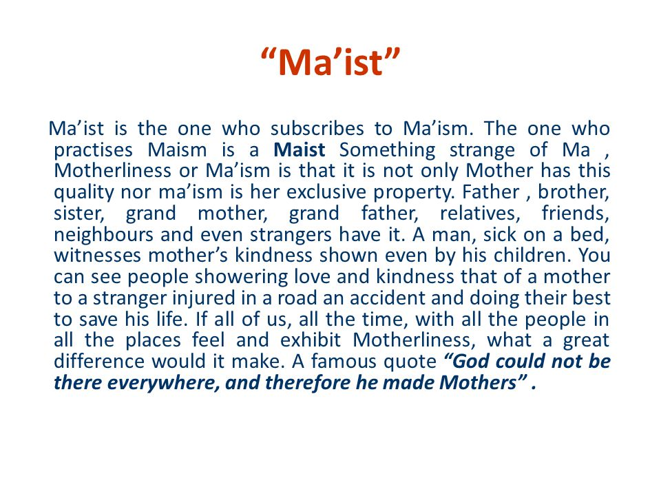 Maist Maist is the one who subscribes to Maism. The one who practises Maism is a Maist Something strange of Ma, Motherliness or Maism is that it is no