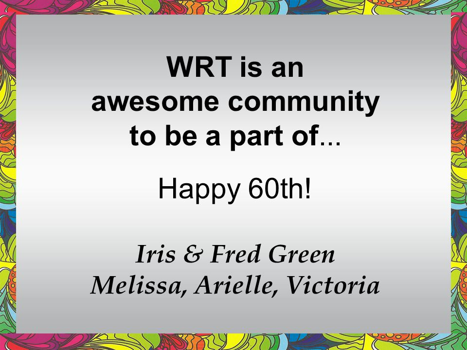 WRT is an awesome community to be a part of...Happy 60th.
