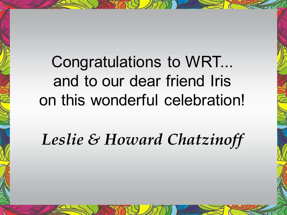 Leslie & Howard Chatzinoff Congratulations to WRT...