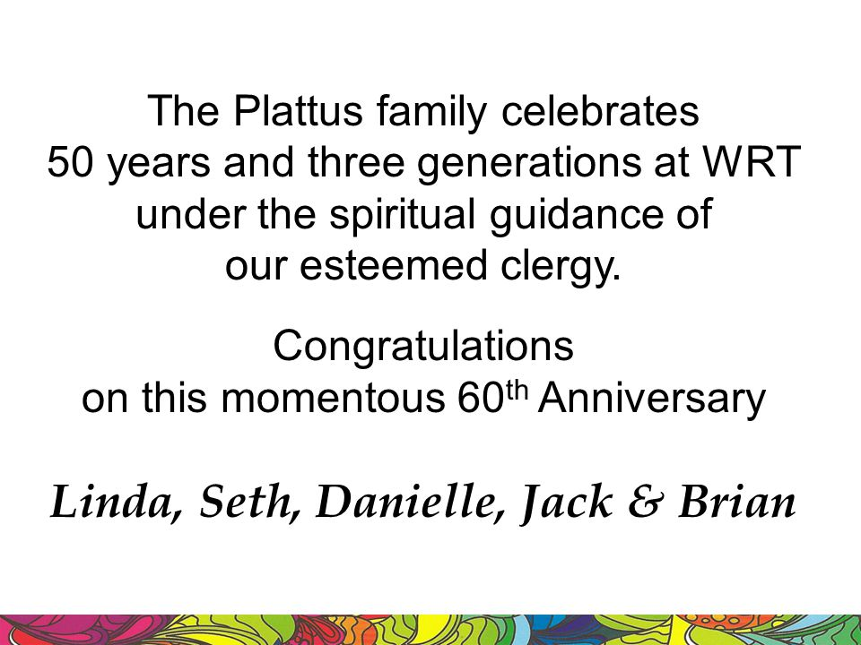 The Plattus family celebrates 50 years and three generations at WRT under the spiritual guidance of our esteemed clergy.