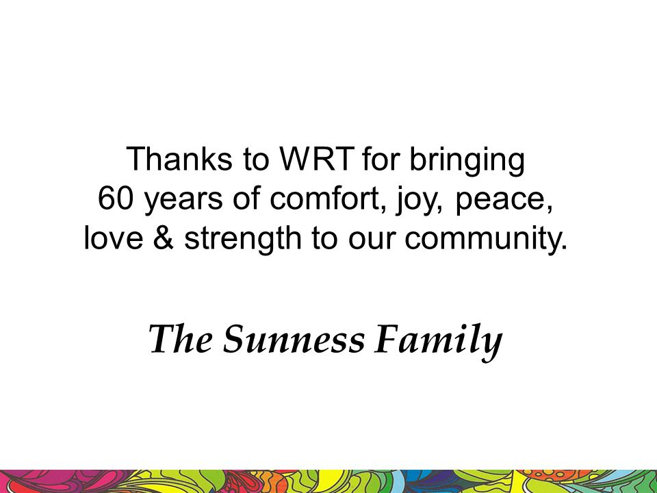 Thanks to WRT for bringing 60 years of comfort, joy, peace, love & strength to our community.