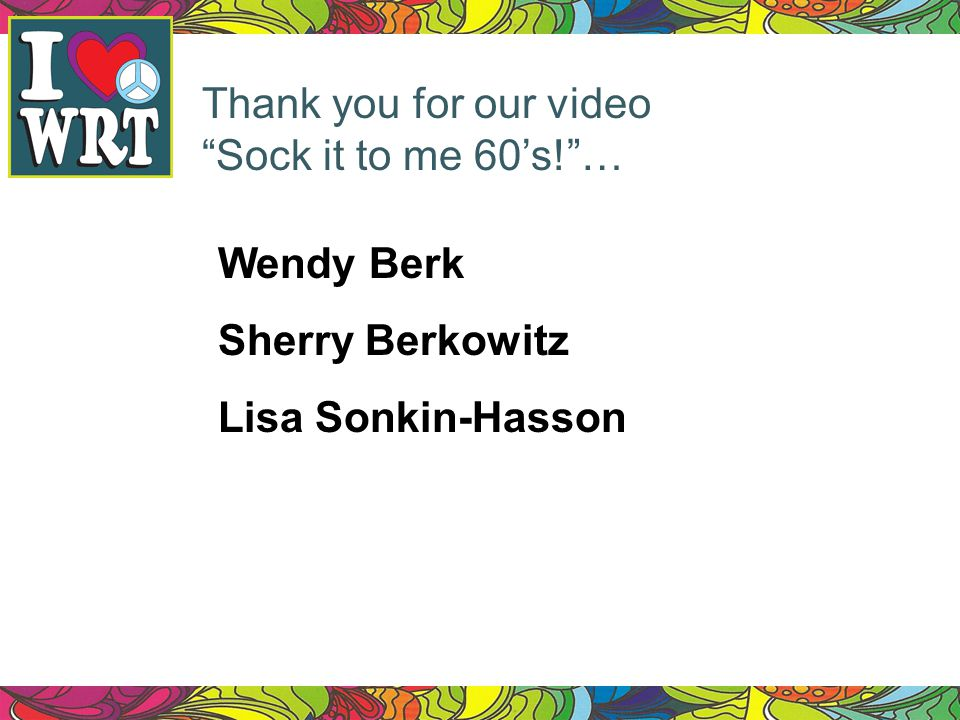 Thank you for our video Sock it to me 60s!… Wendy Berk Sherry Berkowitz Lisa Sonkin-Hasson