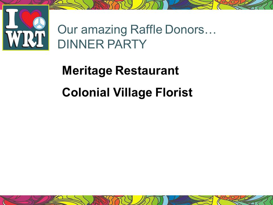 Our amazing Raffle Donors… DINNER PARTY Meritage Restaurant Colonial Village Florist