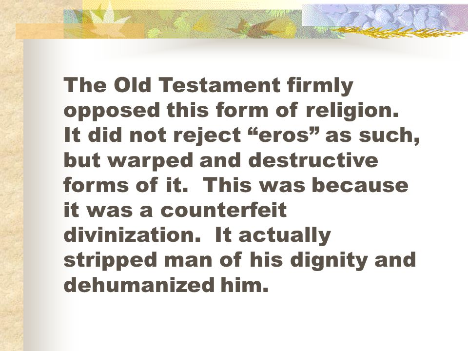 The Old Testament firmly opposed this form of religion.