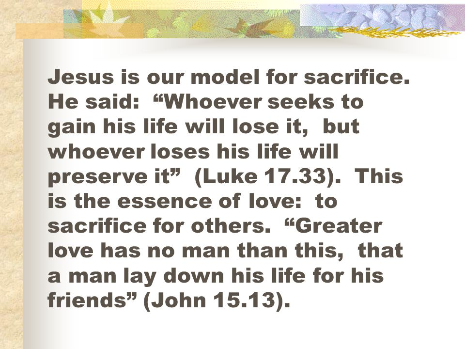 Jesus is our model for sacrifice.