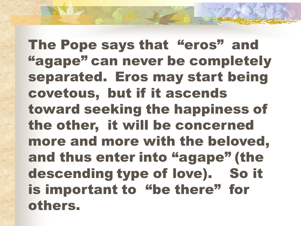 The Pope says that eros and agape can never be completely separated.