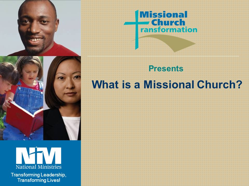 Transforming Leadership, Transforming Lives! Presents What is a Missional Church?