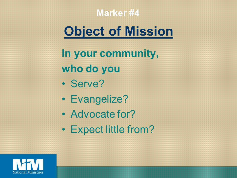 Object of Mission In your community, who do you Serve.