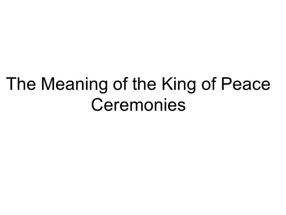 The Meaning of the King of Peace Ceremonies