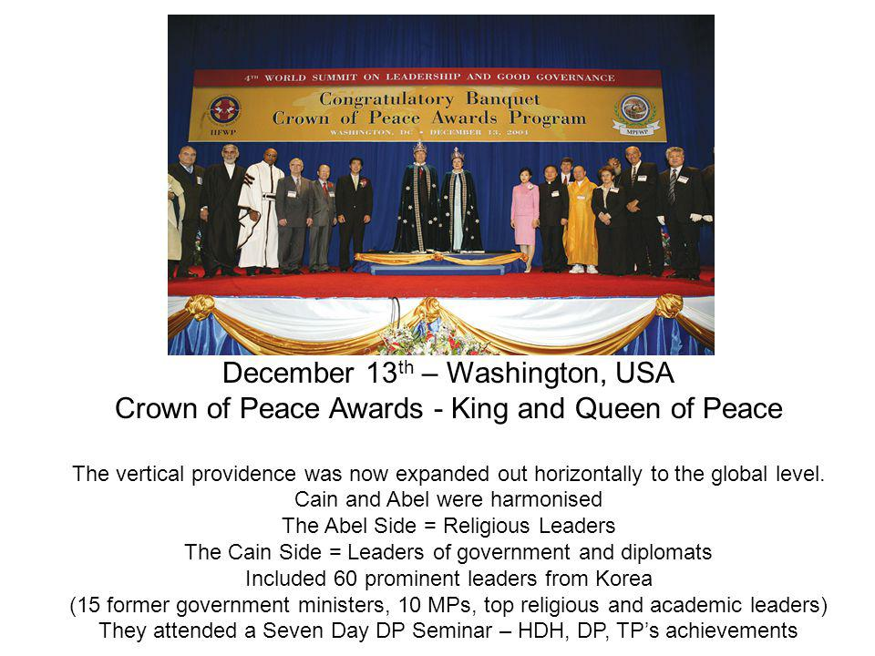 December 13 th – Washington, USA Crown of Peace Awards - King and Queen of Peace The vertical providence was now expanded out horizontally to the global level.