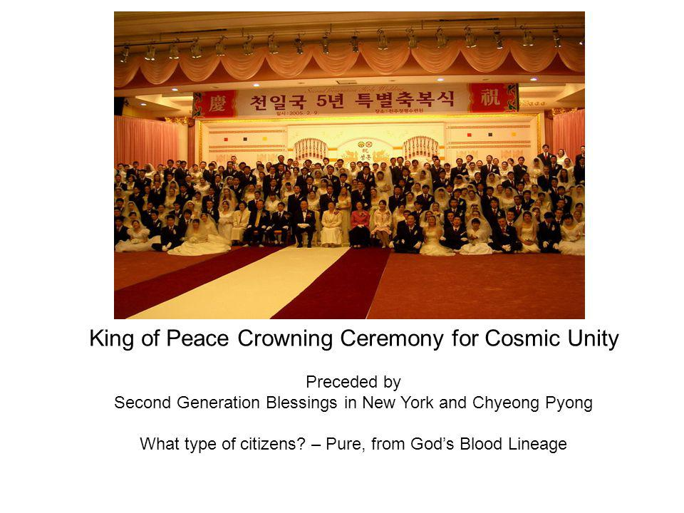 King of Peace Crowning Ceremony for Cosmic Unity Preceded by Second Generation Blessings in New York and Chyeong Pyong What type of citizens.