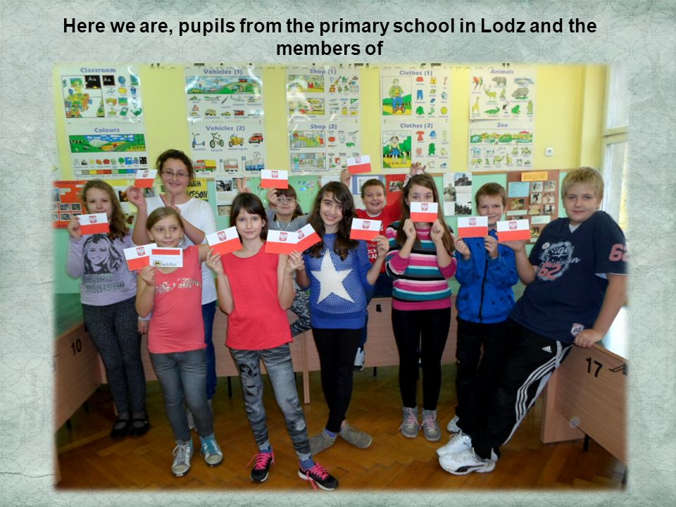 Here we are, pupils from the primary school in Lodz and the members of the eTwinning project Flags of Europe.