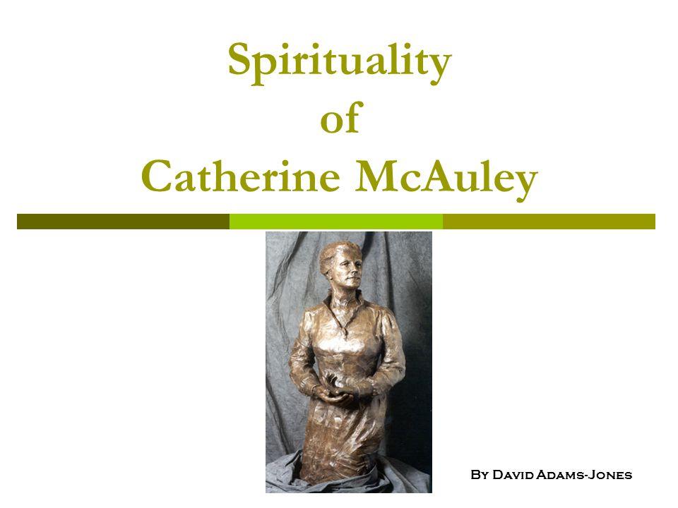 Spirituality of Catherine McAuley By David Adams-Jones