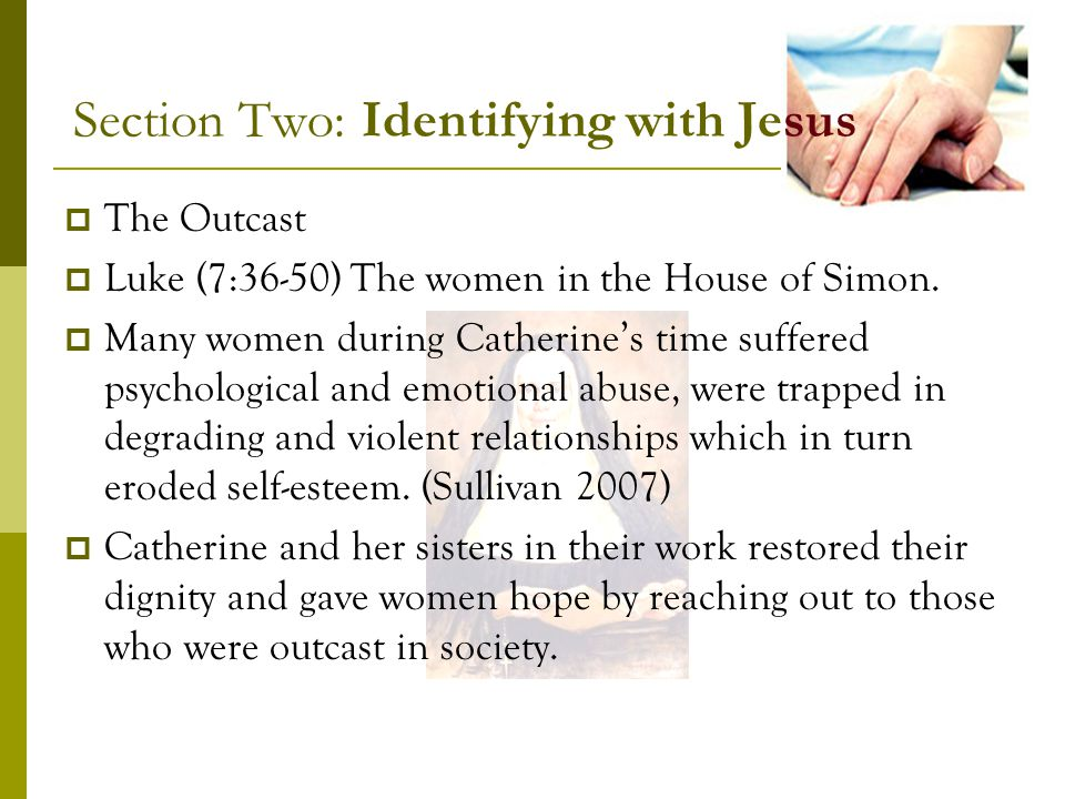 Section Two: Identifying with Jesus The Outcast Luke (7:36-50) The women in the House of Simon.