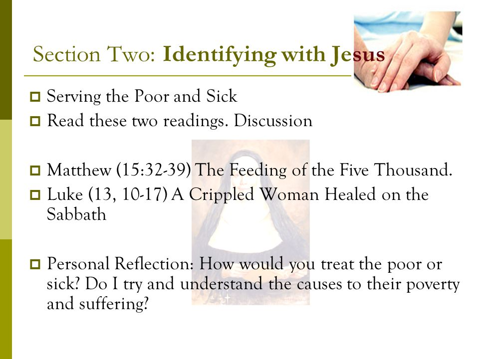Section Two: Identifying with Jesus Serving the Poor and Sick Read these two readings.