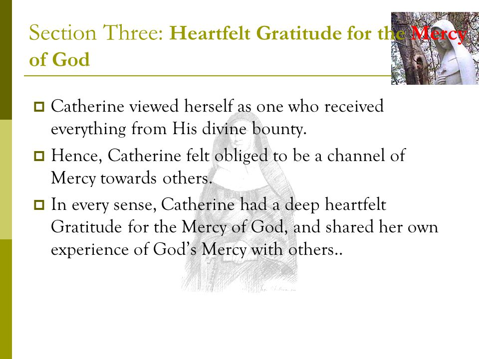 Section Three: Heartfelt Gratitude for the Mercy of God Catherine viewed herself as one who received everything from His divine bounty.