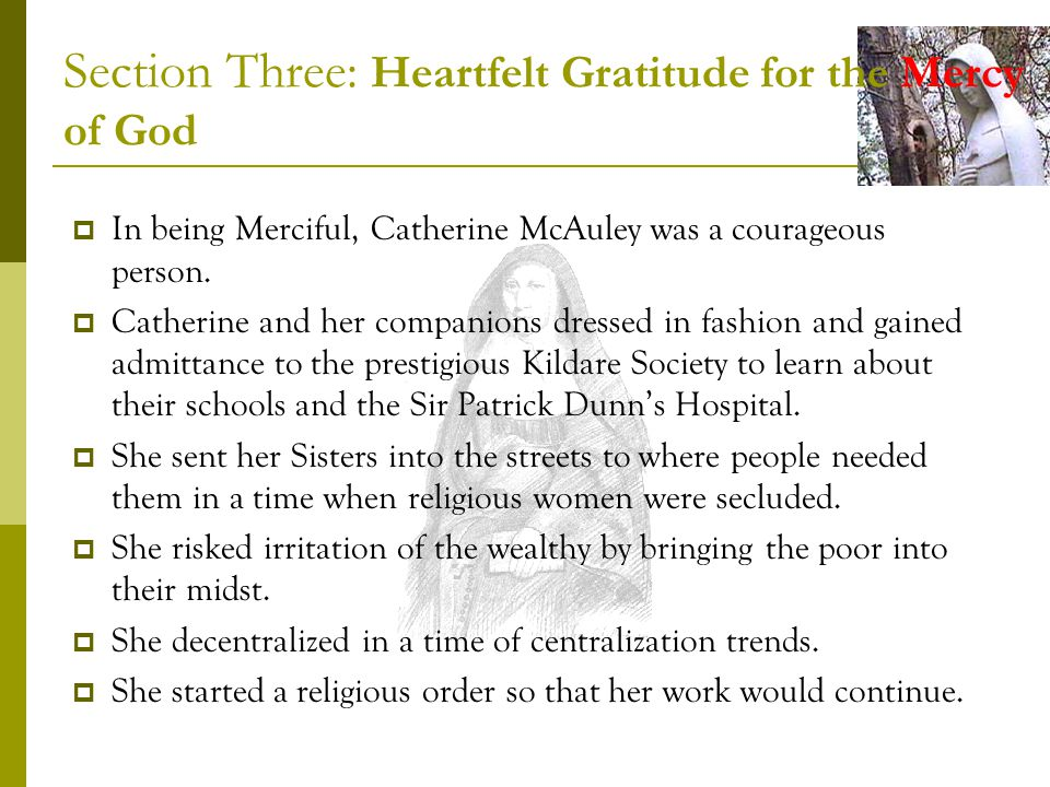 Section Three: Heartfelt Gratitude for the Mercy of God In being Merciful, Catherine McAuley was a courageous person.