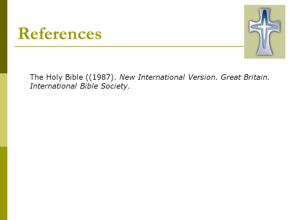 References The Holy Bible ((1987).New International Version.