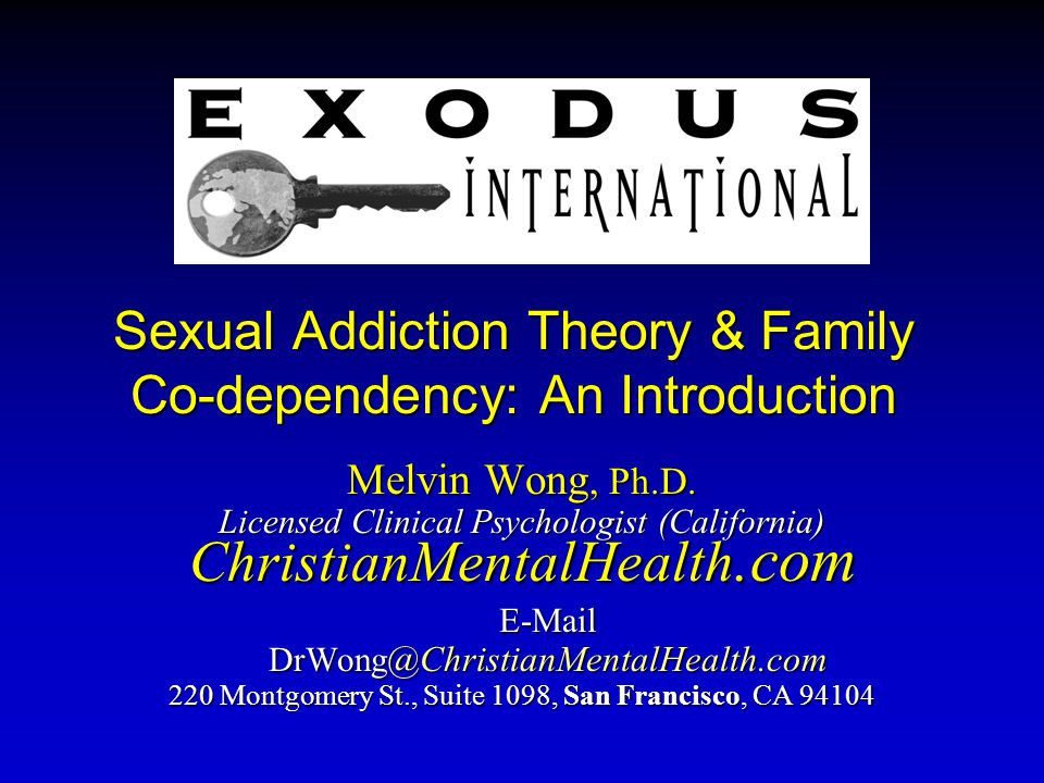 Sexual Addiction Theory & Family Co-dependency: An Introduction Melvin Wong, Ph.D.