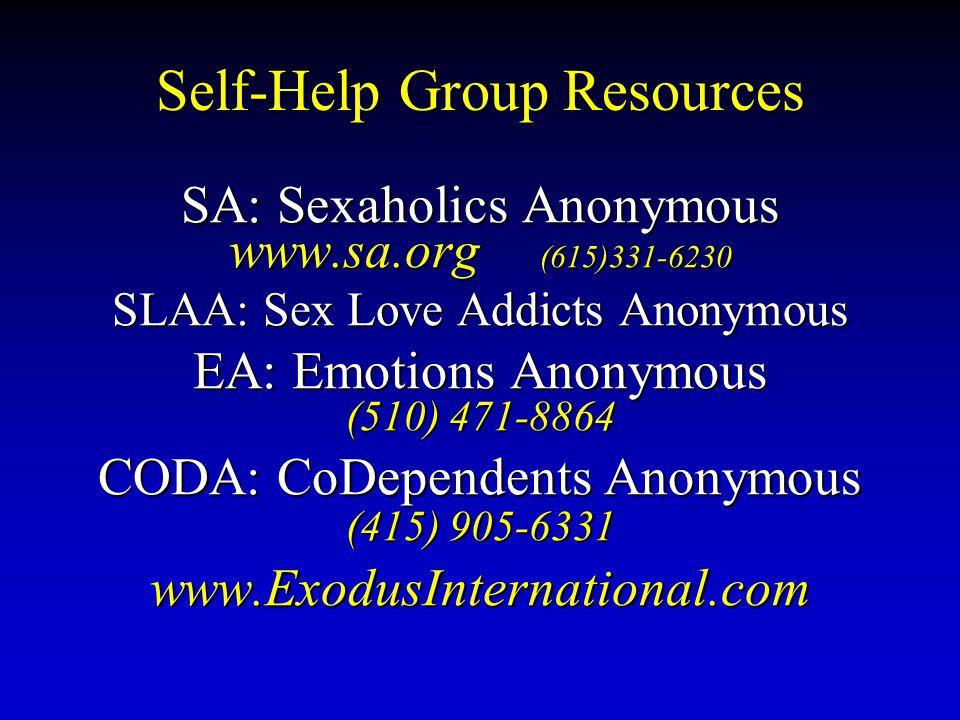 Self-Help Group Resources SA: Sexaholics Anonymous www.sa.org (615)331-6230 SLAA: Sex Love Addicts Anonymous EA: Emotions Anonymous (510) 471-8864 CODA: CoDependents Anonymous (415) 905-6331 www.ExodusInternational.com
