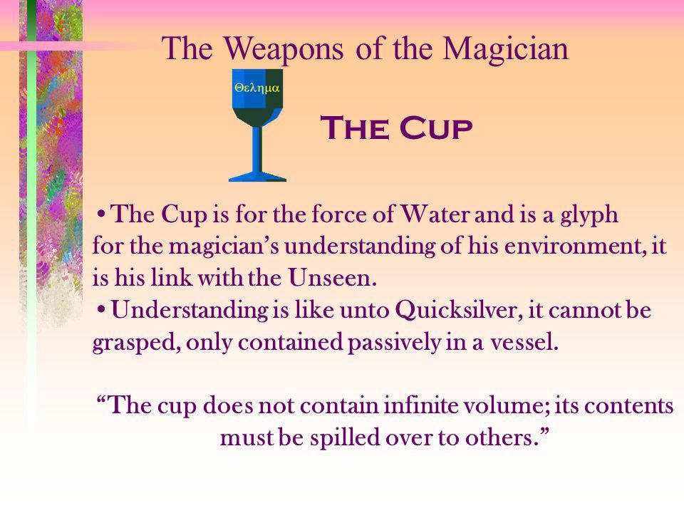 The Weapons of the Magician The Wand The wand is the weapon of the Divine Will; the highest active weapon of the magician.