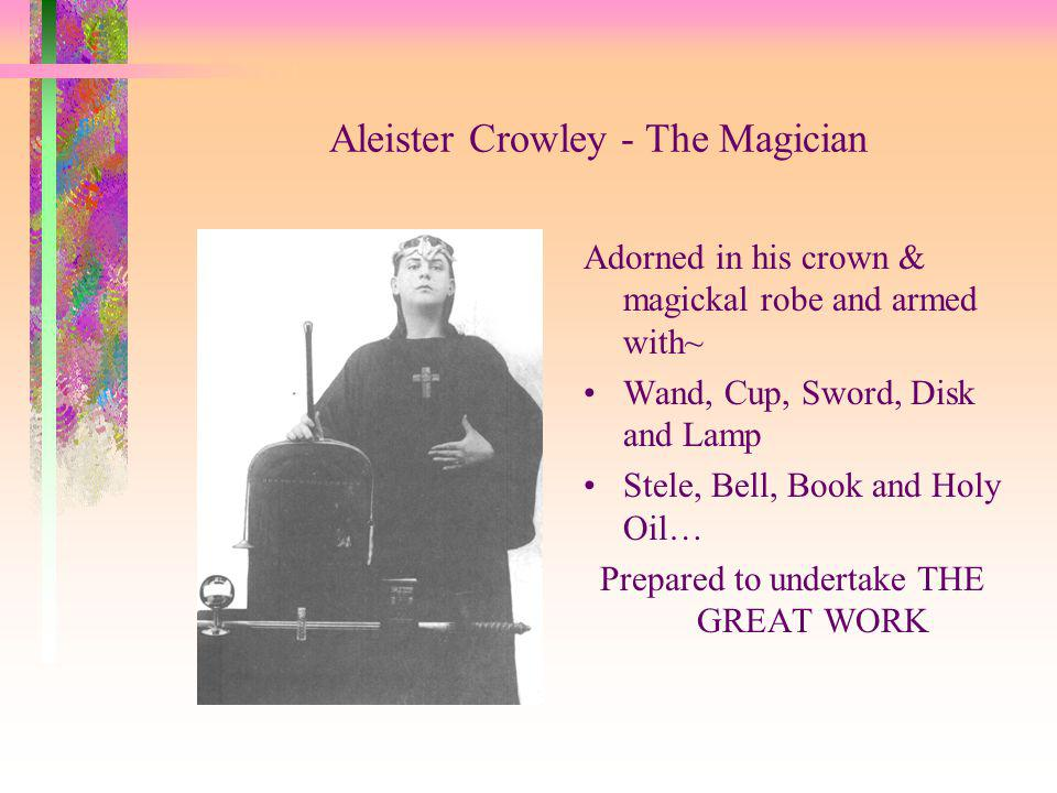Aleister Crowley - The Magician Adorned in his crown & magickal robe and armed with~ Wand, Cup, Sword, Disk and Lamp Stele, Bell, Book and Holy Oil… P